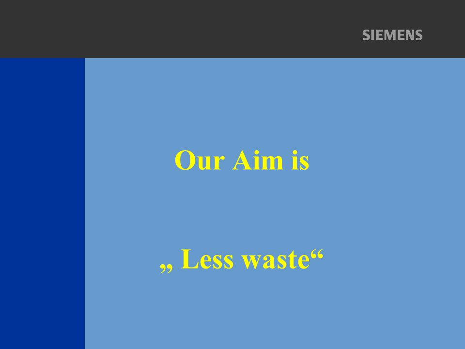 "Our Aim is "" Less waste"""