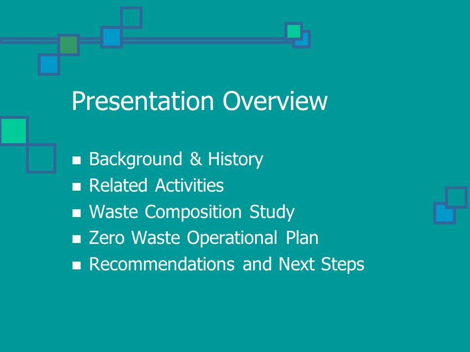 Background and History Nov 2004-Council directed staff to develop a zero waste policy and implementation plan Jan 2005-Zero Waste Task Force formed Oct 2005-Council Action Adopted Zero Waste goals Divert 73% of waste by 2011 Strive for zero waste by 2021 Approved the Strategic Plan Directed staff to Develop a Zero Waste Operational Plan