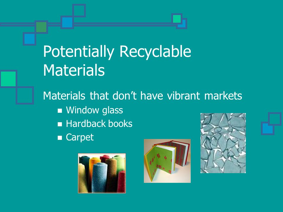 Problem Materials Materials that don't have markets Treated wood Some plastics Diapers Composite materials (things stuck to other things)