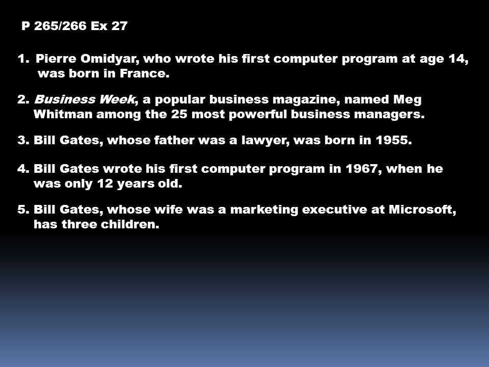 P 265/266 Ex 27 1.Pierre Omidyar, who wrote his first computer program at age 14, was born in France.
