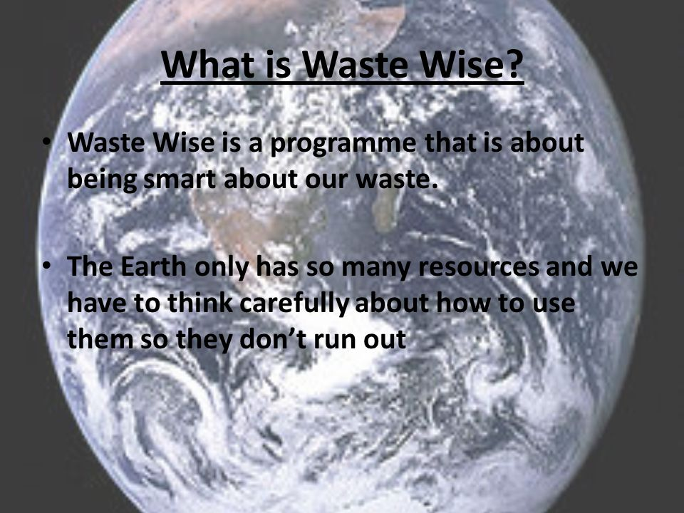 What is Waste Wise. Waste Wise is a programme that is about being smart about our waste.