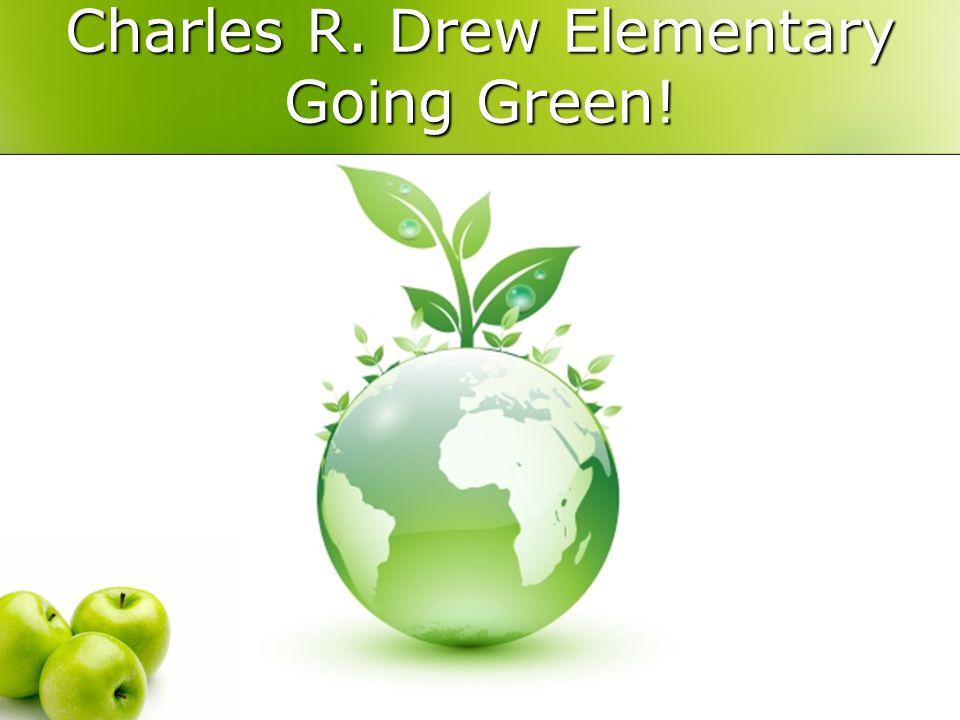 Charles R. Drew Elementary Going Green!