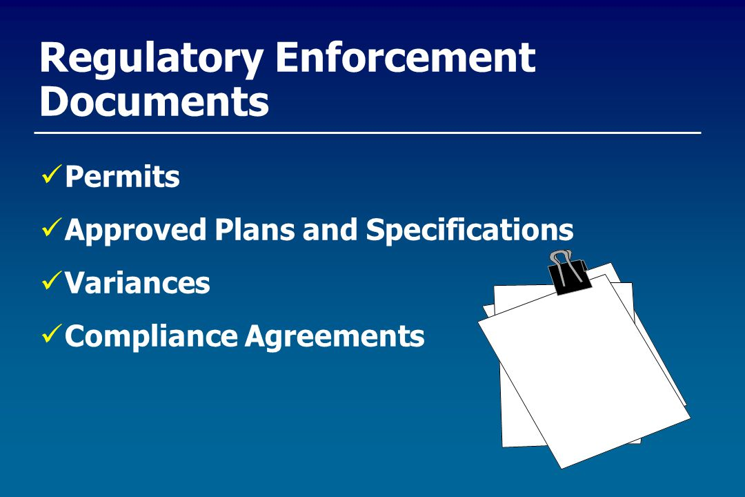 Regulatory Enforcement Documents Permits Approved Plans and Specifications Variances Compliance Agreements