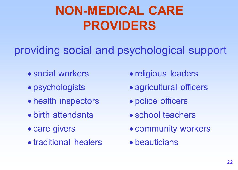 22 NON-MEDICAL CARE PROVIDERS  social workers  psychologists  health inspectors  birth attendants  care givers  traditional healers  religious