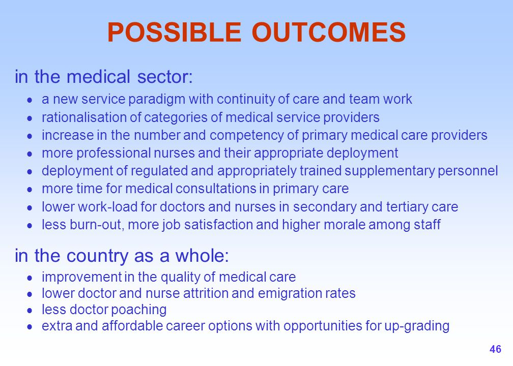 46 POSSIBLE OUTCOMES in the medical sector:  a new service paradigm with continuity of care and team work  rationalisation of categories of medical