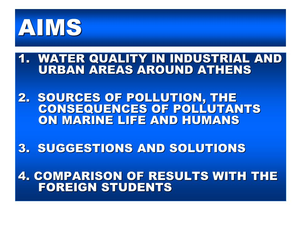 AIMS 1.WATER QUALITY IN INDUSTRIAL AND URBAN AREAS AROUND ATHENS 2. SOURCES OF POLLUTION, THE CONSEQUENCES OF POLLUTANTS ON MARINE LIFE AND HUMANS 3.
