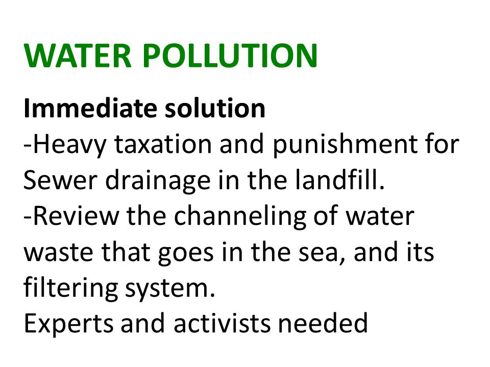 WATER POLLUTION Immediate solution -Heavy taxation and punishment for Sewer drainage in the landfill.
