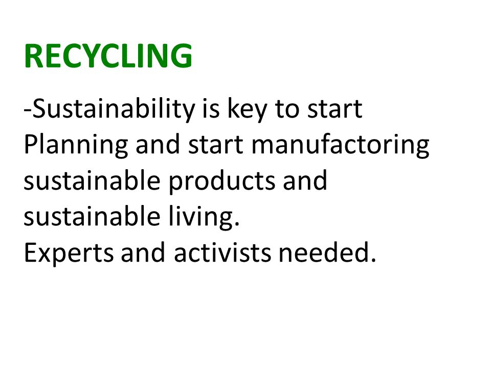 RECYCLING -Sustainability is key to start Planning and start manufactoring sustainable products and sustainable living.