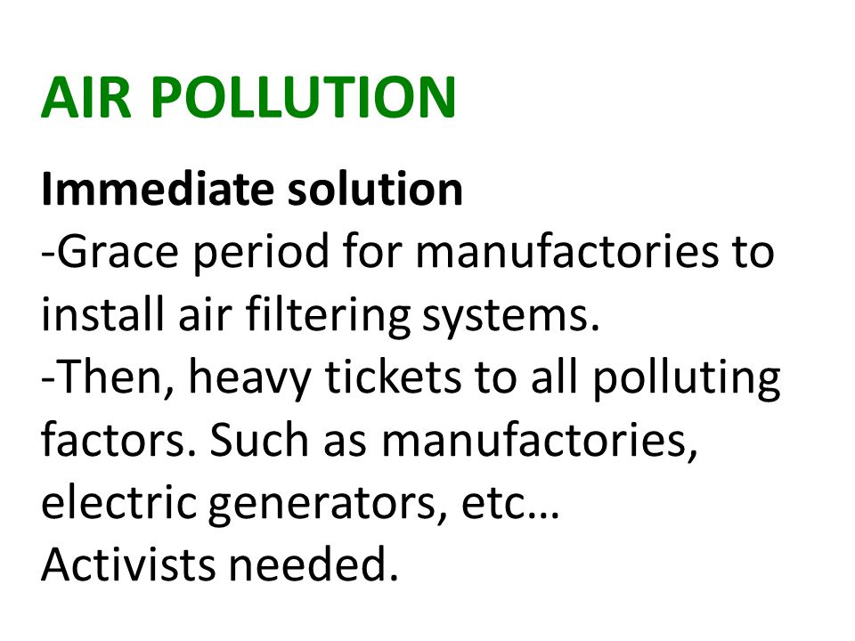 AIR POLLUTION Immediate solution -Grace period for manufactories to install air filtering systems.