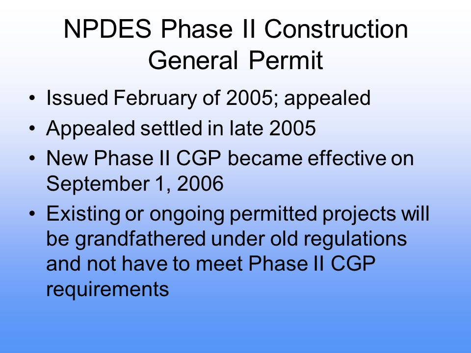 NPDES Phase II Construction General Permit Issued February of 2005; appealed Appealed settled in late 2005 New Phase II CGP became effective on Septem