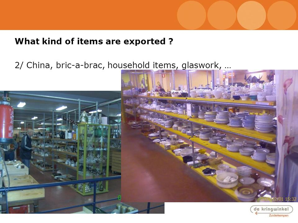 What kind of items are exported ? 2/ China, bric-a-brac, household items, glaswork, …