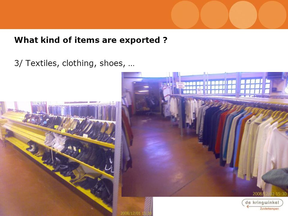What kind of items are exported ? 3/ Textiles, clothing, shoes, …