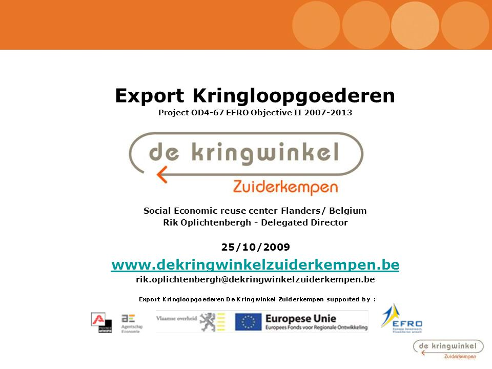 Export Kringloopgoederen Project OD4-67 EFRO Objective II 2007-2013 Social Economic reuse center Flanders/ Belgium Rik Oplichtenbergh - Delegated Dire