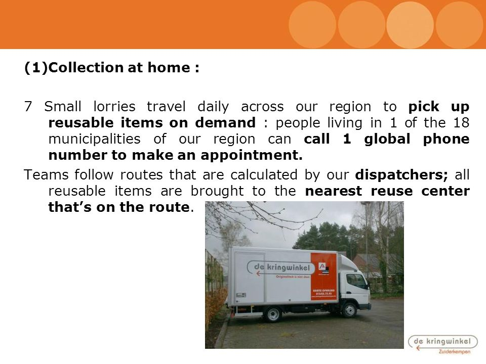 (1)Collection at home : 7 Small lorries travel daily across our region to pick up reusable items on demand : people living in 1 of the 18 municipaliti