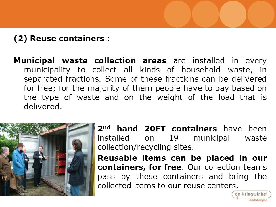(2) Reuse containers : Municipal waste collection areas are installed in every municipality to collect all kinds of household waste, in separated frac