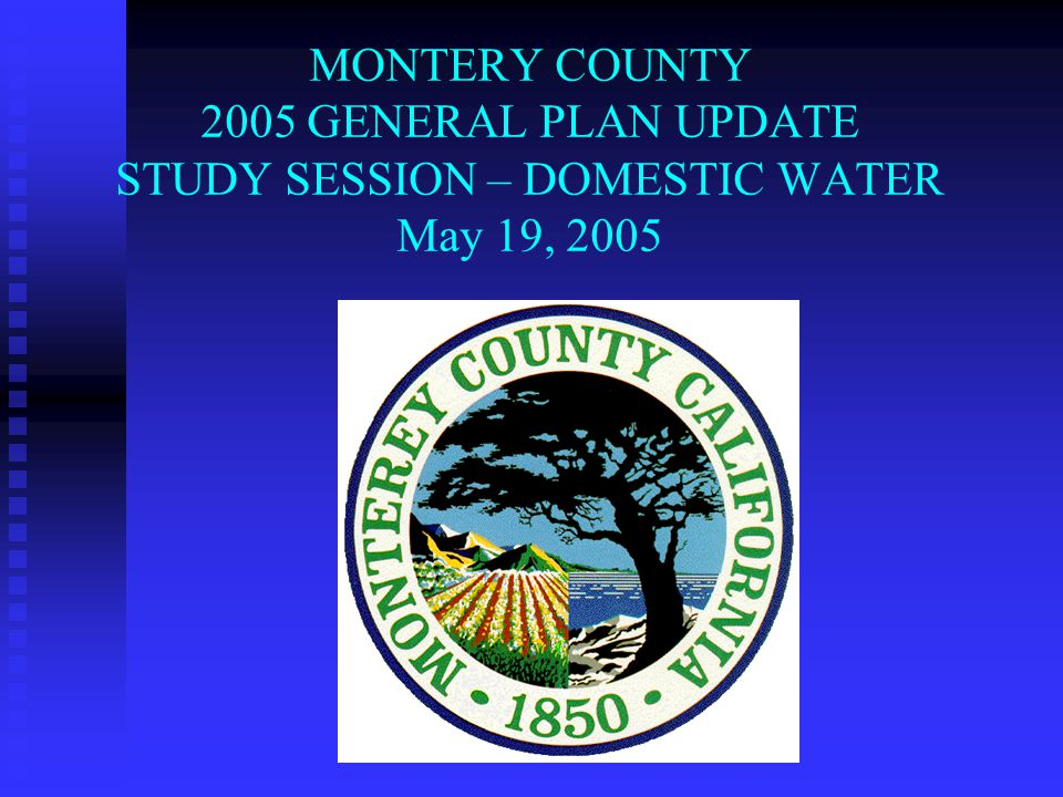 MONTERY COUNTY 2005 GENERAL PLAN UPDATE STUDY SESSION – DOMESTIC WATER May 19, 2005