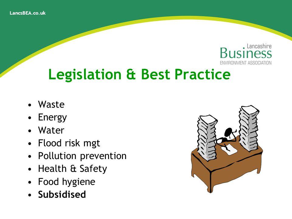 LancsBEA.co.uk Legislation & Best Practice Waste Energy Water Flood risk mgt Pollution prevention Health & Safety Food hygiene Subsidised