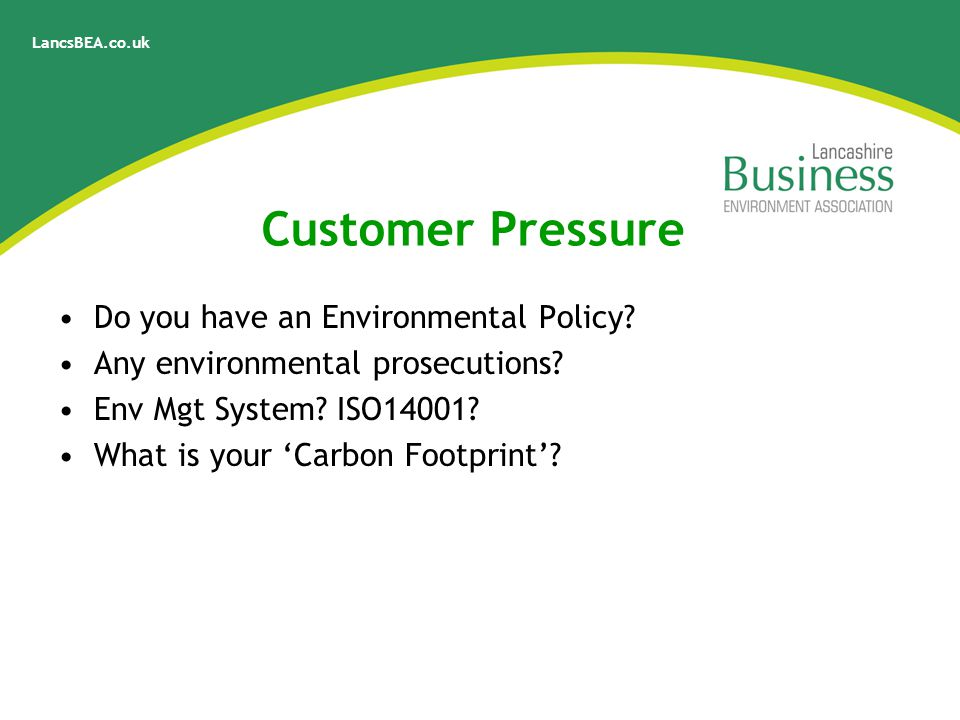 LancsBEA.co.uk Customer Pressure Do you have an Environmental Policy.