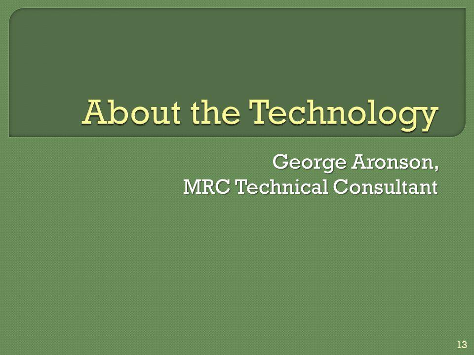 George Aronson, MRC Technical Consultant 13