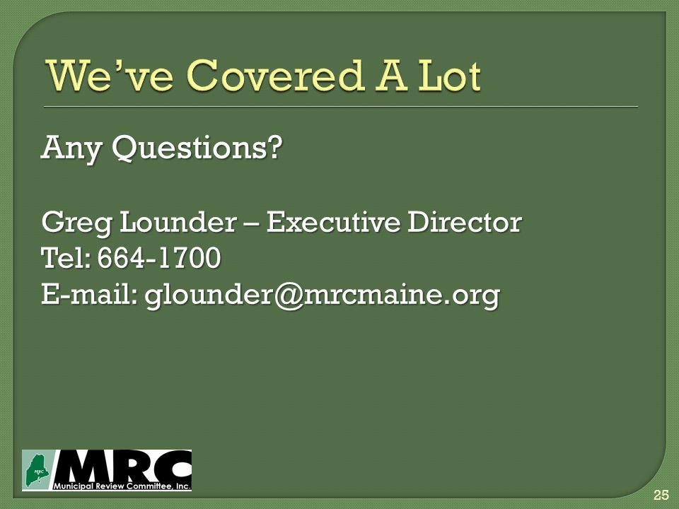Any Questions Greg Lounder – Executive Director Tel: 664-1700 E-mail: glounder@mrcmaine.org 25