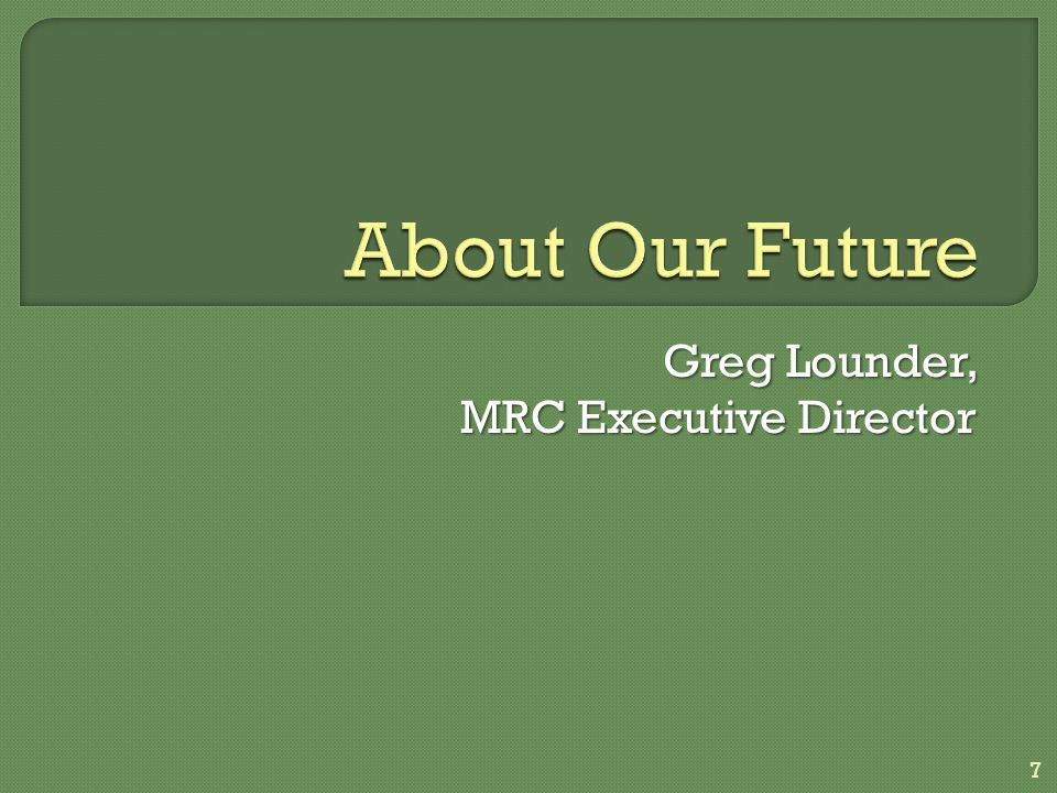 Greg Lounder, MRC Executive Director 7