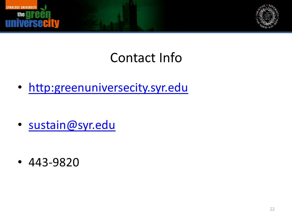 Contact Info http:greenuniversecity.syr.edu sustain@syr.edu 443-9820 22