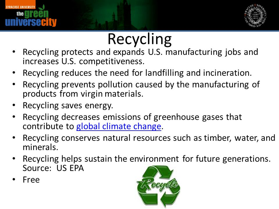 Recycling Recycling protects and expands U.S. manufacturing jobs and increases U.S. competitiveness. Recycling reduces the need for landfilling and in