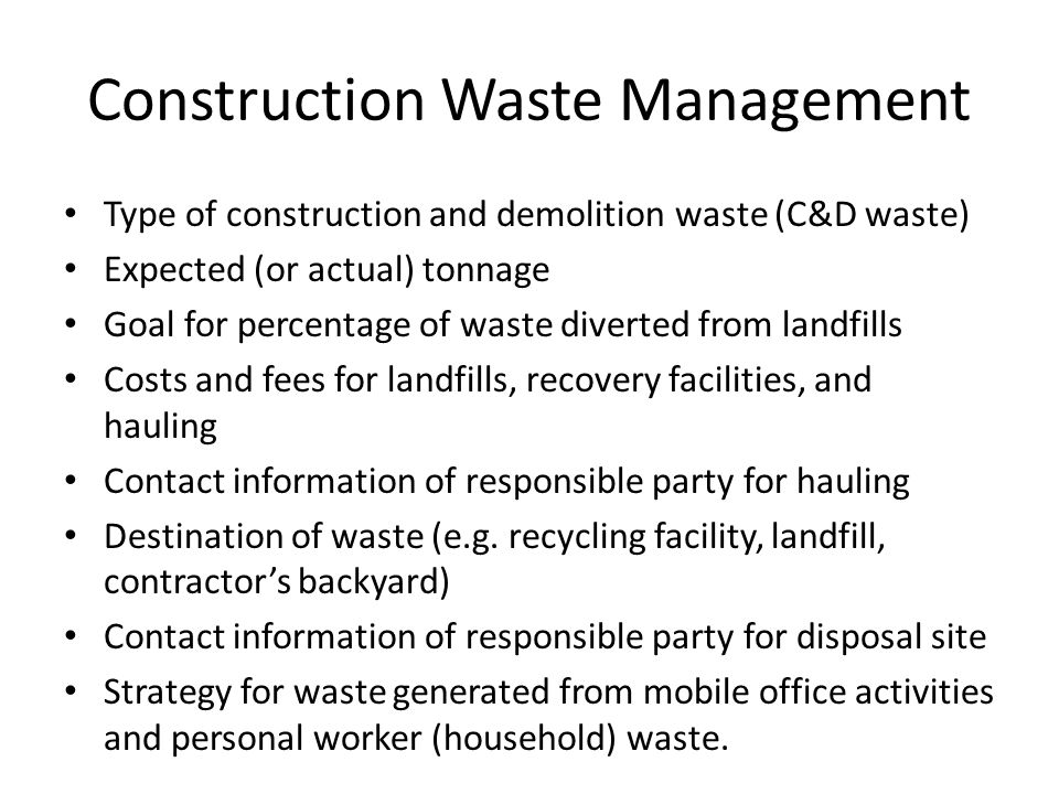 Construction Waste Management Type of construction and demolition waste (C&D waste) Expected (or actual) tonnage Goal for percentage of waste diverted