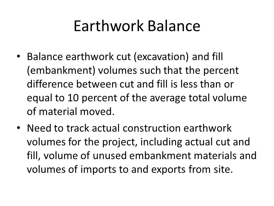 Earthwork Balance Balance earthwork cut (excavation) and fill (embankment) volumes such that the percent difference between cut and fill is less than
