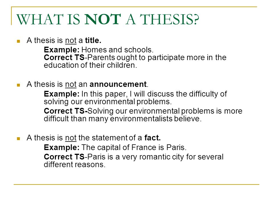 WHAT IS NOT A THESIS? A thesis is not a title. Example: Homes and schools. Correct TS-Parents ought to participate more in the education of their chil