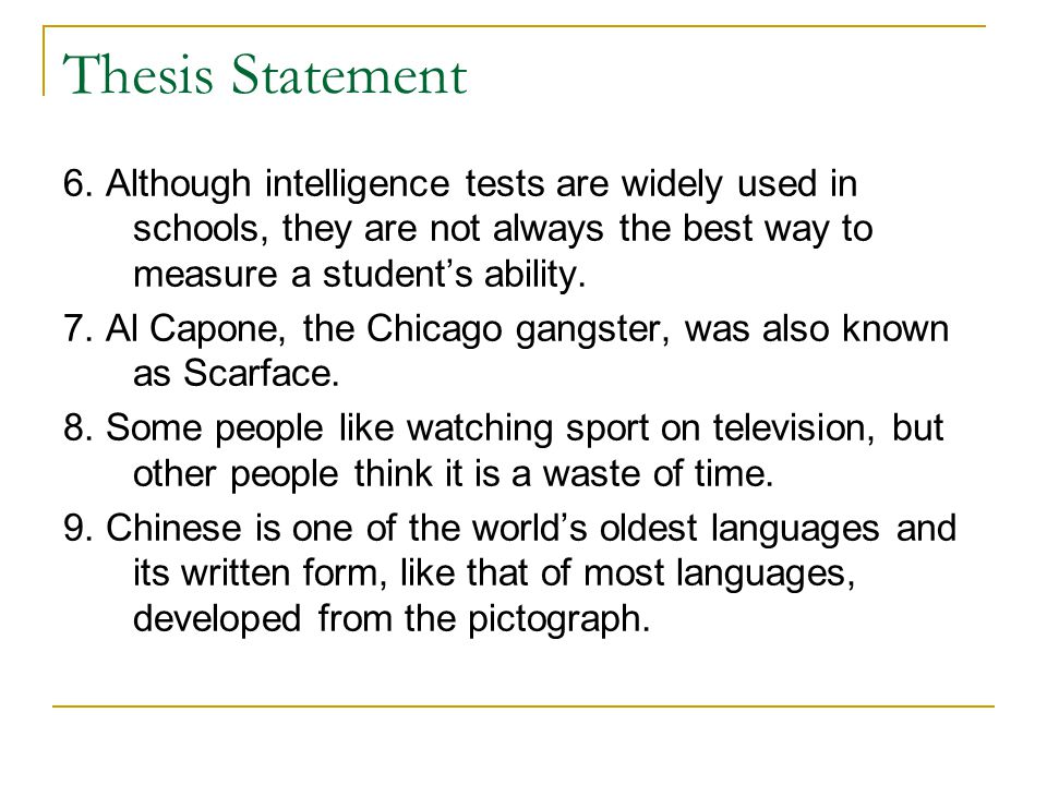 Thesis Statement 6. Although intelligence tests are widely used in schools, they are not always the best way to measure a student's ability. 7. Al Cap