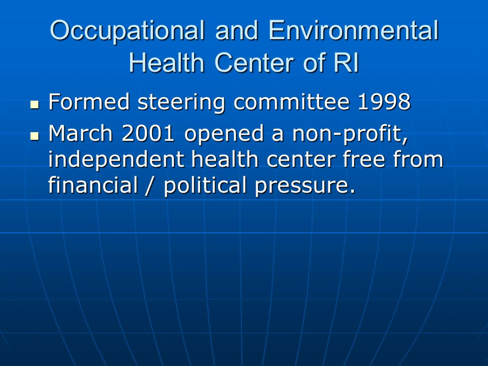 Occupational and Environmental Health Center of RI Formed steering committee 1998 Formed steering committee 1998 March 2001 opened a non-profit, indep