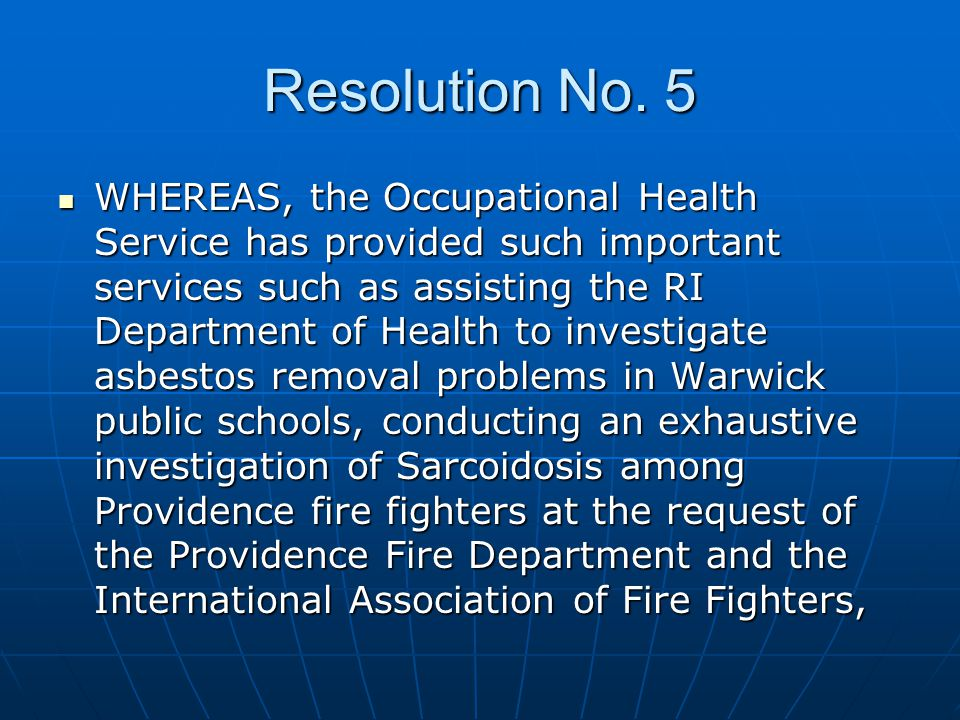 Resolution No. 5 WHEREAS, the Occupational Health Service has provided such important services such as assisting the RI Department of Health to invest