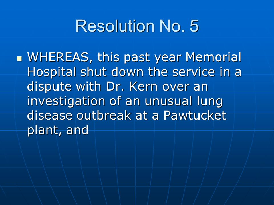 Resolution No. 5 WHEREAS, this past year Memorial Hospital shut down the service in a dispute with Dr. Kern over an investigation of an unusual lung d