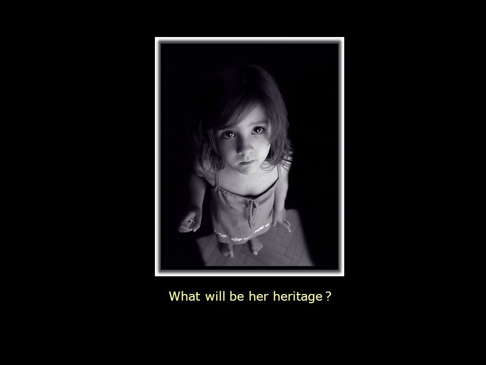 What will be her heritage ?