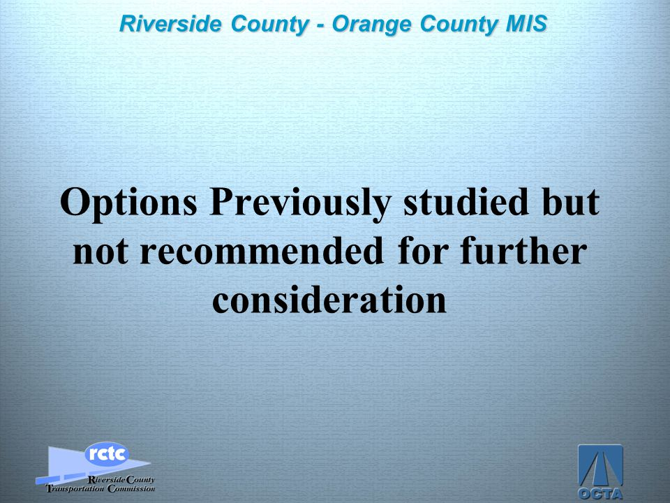Click to edit Master title style Click to edit Master text styles –Second level Third level –Fourth level »Fifth level 14 Riverside County - Orange County MIS Options Previously studied but not recommended for further consideration