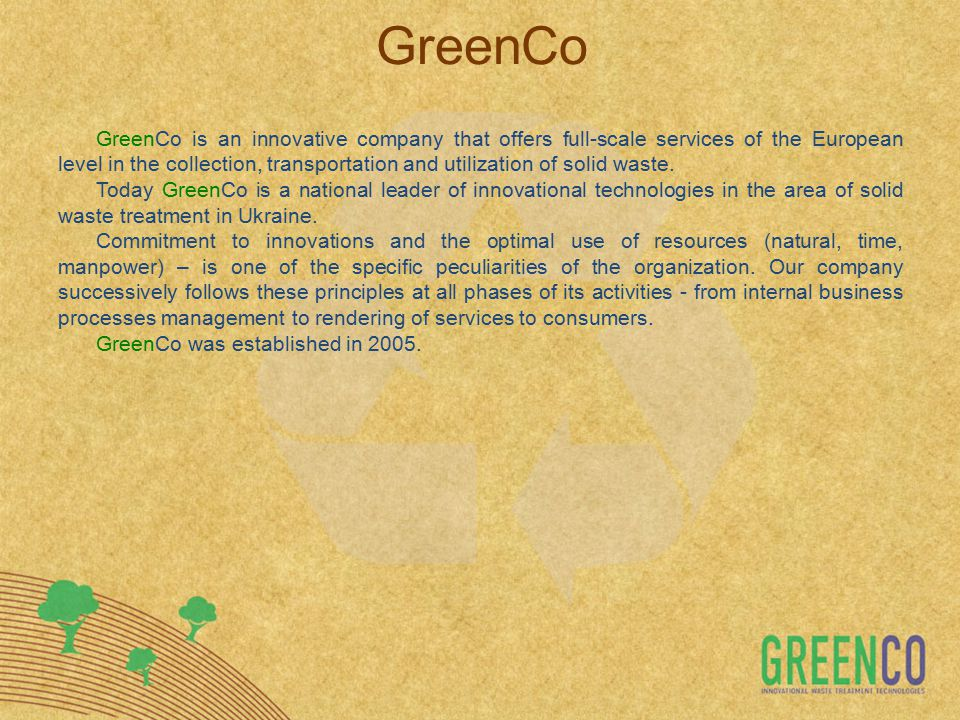GreenCo GreenCo is an innovative company that offers full-scale services of the European level in the collection, transportation and utilization of solid waste.