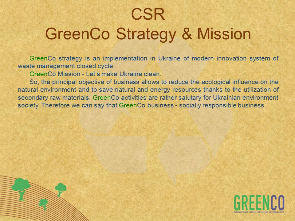 CSR GreenCo Strategy & Mission GreenCo strategy is an implementation in Ukraine of modern innovation system of waste management closed cycle.