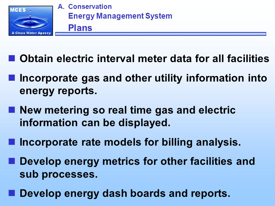 Obtain electric interval meter data for all facilities Incorporate gas and other utility information into energy reports.