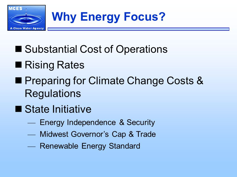 2007 Energy Costs Metro Transit and Environmental Services Divisions Metro Transit BUSLRT Electricity$1,670,355$1,702,560* Natural Gas1,839,68445,832 Fuel16,469,8600 $19,979,899$1,748,392 TOTAL COST: $21,728,291 MCES Electricity$13,509,612 Fuel Oil27,049 Natural Gas2,724,430 Motor Vehicle Fuel570,845 $16,841,937 TOTAL COST: $16,841,937 *$963,441 is for train propulsion.