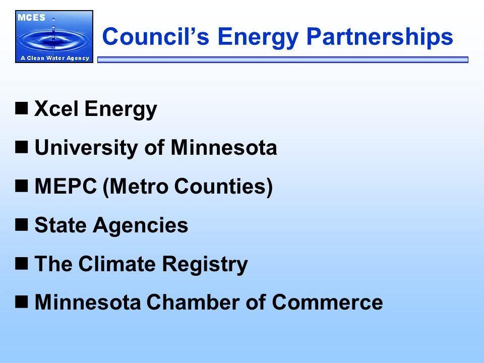 Council's Energy Partnerships Xcel Energy University of Minnesota MEPC (Metro Counties) State Agencies The Climate Registry Minnesota Chamber of Commerce