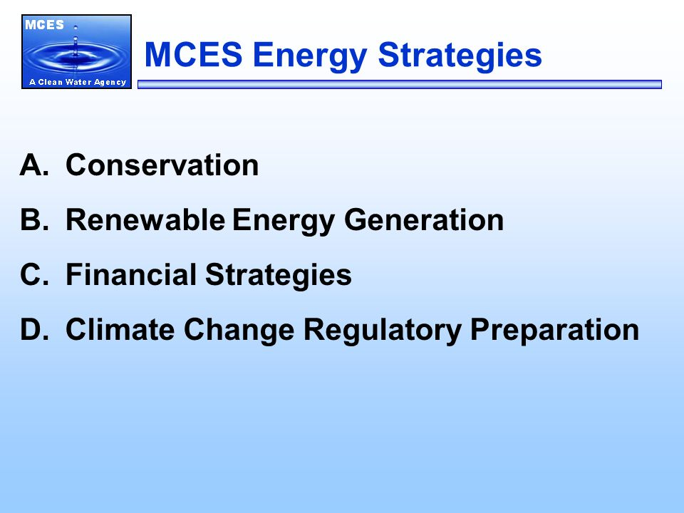 MCES Energy Strategies A.Conservation B.Renewable Energy Generation C.Financial Strategies D.Climate Change Regulatory Preparation