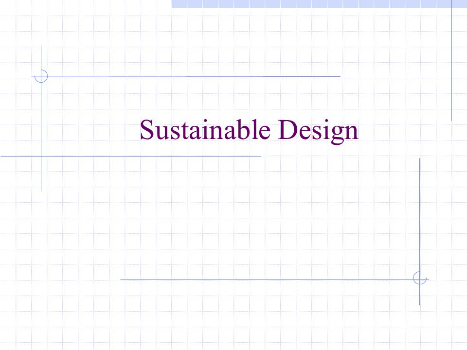 Steps to Ensure Success Establish a vision that embraces sustainable principles and an integrated design approach.