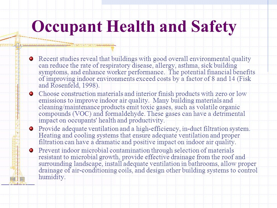 Occupant Health and Safety Recent studies reveal that buildings with good overall environmental quality can reduce the rate of respiratory disease, al