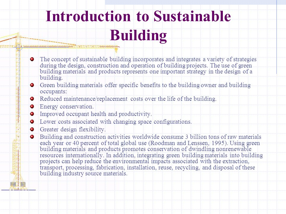 Introduction to Sustainable Building The concept of sustainable building incorporates and integrates a variety of strategies during the design, constr