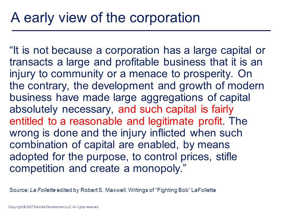 "Copyright © 2007 Deloitte Development LLC. All rights reserved. A early view of the corporation ""It is not because a corporation has a large capital o"