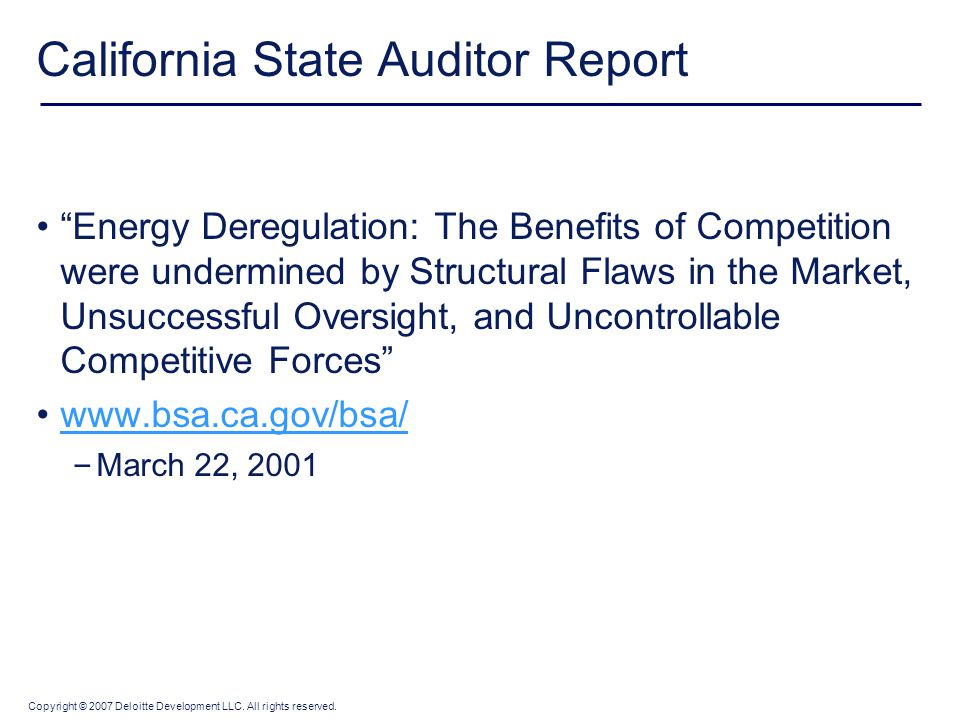"Copyright © 2007 Deloitte Development LLC. All rights reserved. California State Auditor Report ""Energy Deregulation: The Benefits of Competition were"