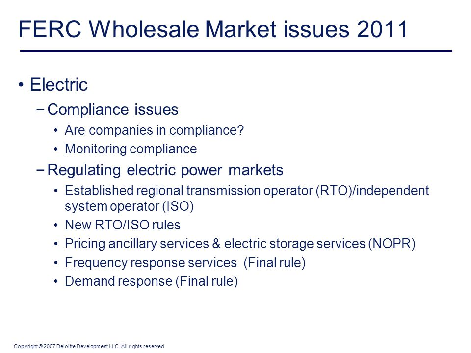 Copyright © 2007 Deloitte Development LLC. All rights reserved. FERC Wholesale Market issues 2011 Electric – Compliance issues Are companies in compli
