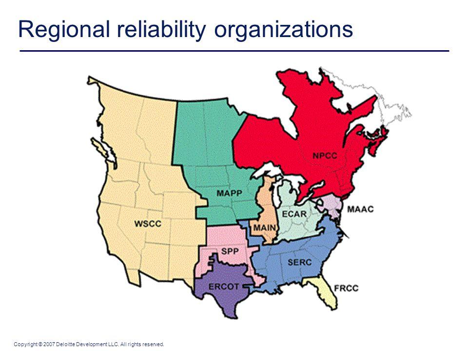 Copyright © 2007 Deloitte Development LLC. All rights reserved. Regional reliability organizations