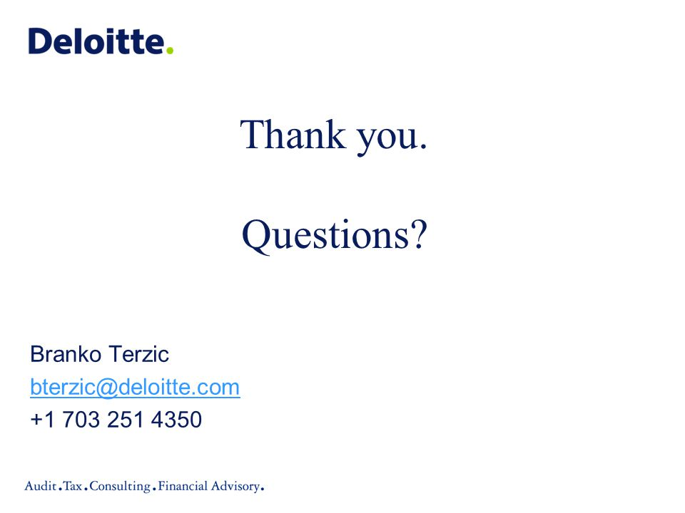 Thank you. Questions Branko Terzic bterzic@deloitte.com +1 703 251 4350